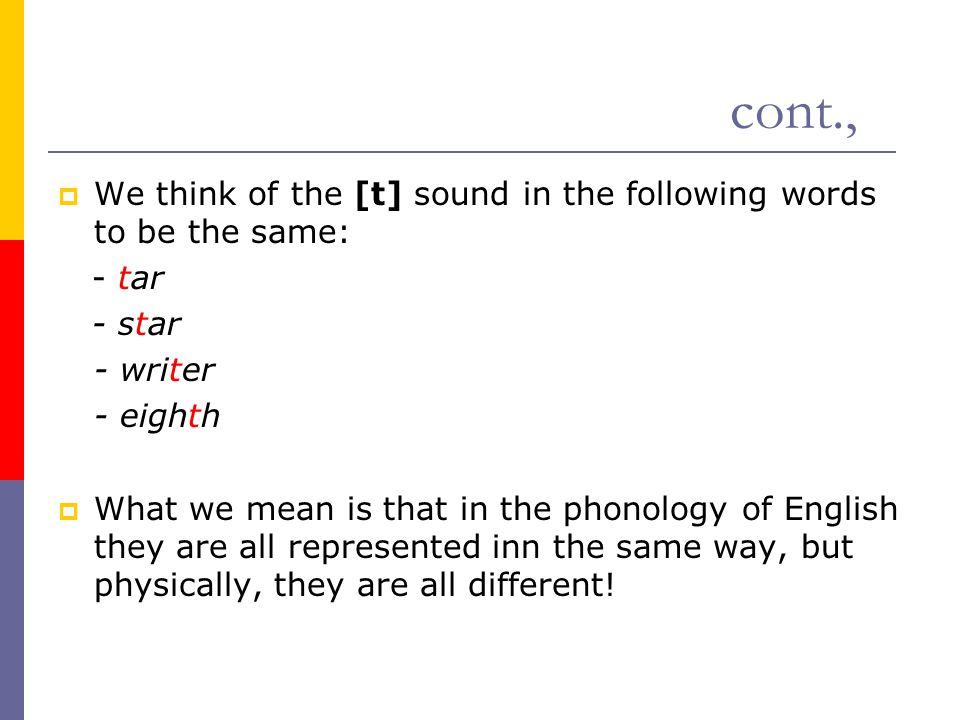 cont., We think of the [t] sound in the following words to be the same: - tar. - star. - writer.